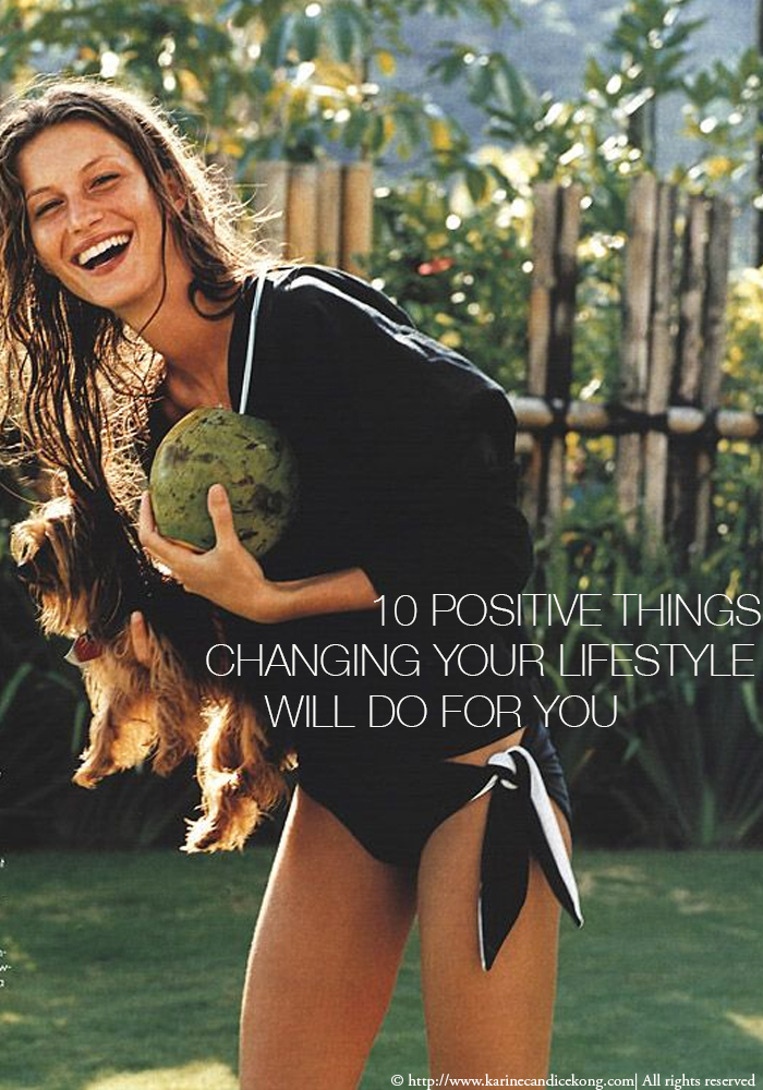 10 positive things changing your lifestyle will do for you. Read on >> www.karinecandicekong.com