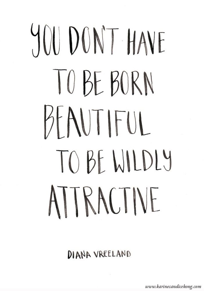 {WISE WORDS} You don't have to be born beautiful to b wildly attractive. More inspiring quotes on www.karinecandicekong.com